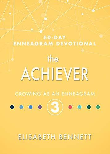 The Achiever: Growing as an Enneagram 3 (60-Day Enneagram Devotional)