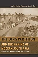 The Long Partition and the Making of Modern South Asia: Refugees, Boundaries, Histories (Cultures of History (Paperback))
