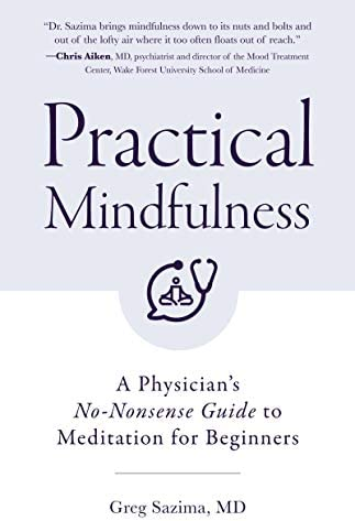 Practical Mindfulness A Physician s No Nonsense Guide to Meditation for Beginners product image