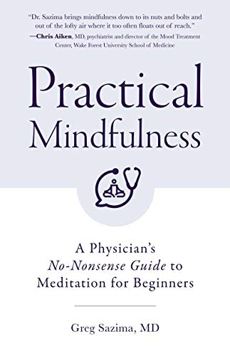 Practical Mindfulness: A Physician's No-Nonsense Guide to Meditation for...