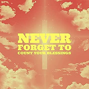 Never Forget To Count Your Blessings