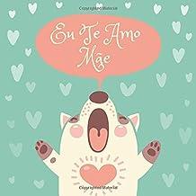 Eu Te Amo Mãe: 40 Cupons de Amor em Branco - Cores 2 (Portuguese Edition)