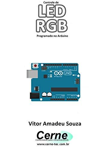 Controle de LED RGB Programado no Arduino (Portuguese Edition)