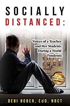 Socially Distanced : Voices of a Teacher and Her Students During a World Pandemic by [Debi Bober]