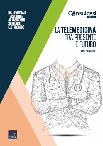 La Telemedicina tra presente e futuro: Dalle attuali tecnologie al fascicolo sanitario elettronico (Italian Edition)