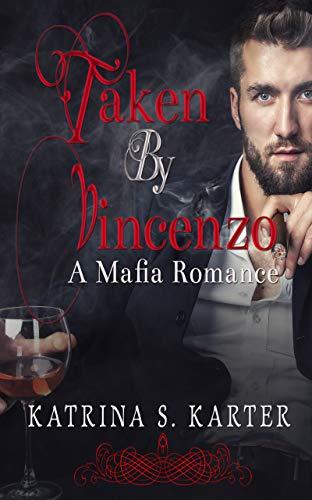 Taken By Vincenzo: A Mafia Romance by [Katrina S. Karter]