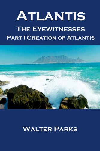 Book: Atlantis The Eyewitnesses Part I - The Creation of Atlantis by Walter Parks