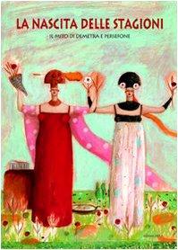 La nascita delle stagioni. Il mito di Demetra e Persefone (Collana di perle d'amore)