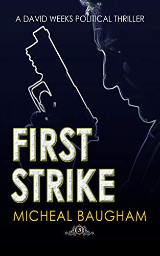 First Strike (A David Weeks Political Thriller Book 1)