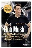 Elon Musk - Tesla, Paypal, SpaceX : l'entrepreneur qui va changer le monde.