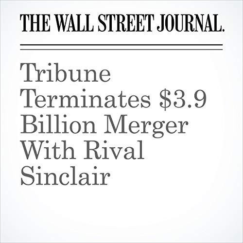 Tribune Terminates $3.9 Billion Merger With Rival Sinclair copertina