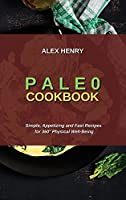 Paleo Cookbook: Simple, Appetizing and Fast Recipes for 360° Physical Well-Being