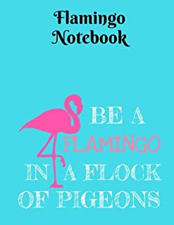 Be A Flamingo In A Flock Of Pigeons Notebook - Wide Ruled: 8.5 x 11 - 101 Sheets / 202 Pages