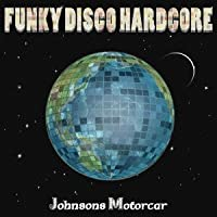 Funky Disco Hardcore by Johnsons Motorcar