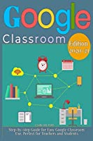 Google Classroom: Step-by-step Guide for Easy Google Classroom Use. Perfect for Teachers and Students.