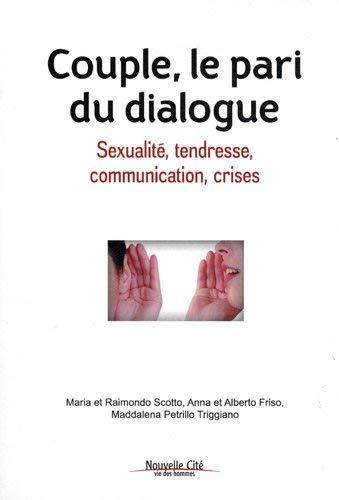 Couple, le pari du dialogue : Sexualité, tendresse, communication, crises