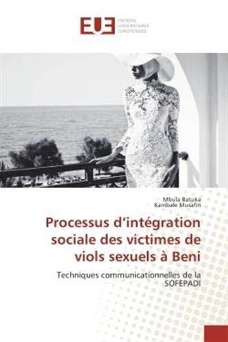 Processus d'integration sociale des victimes de viols sexuels A Beni: Techniques communicationnelles de la SOFePADI (OMN.UNIV.EUROP.)