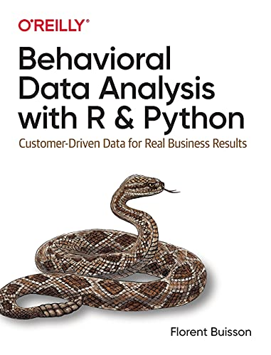 Behavioral Data Analysis with R and Python: Customer-Driven Data for Real Business Results Front Cover