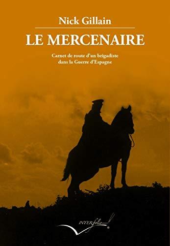 Le mercenaire : Carnet de route d'un brigadiste dans la Guerre d'Espagne