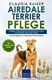 Airedale Terrier Pflege: Pflege, Ernährung und Krankheiten rund um Deinen Airedale Terrier