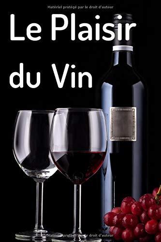 Le Plaisir Du Vin: Carnet de dégustation de vins | Livre, cahier, journal pour les passionnés de vins | 15,24 x 22,86 cm (6 x 9, pouces), 102 pages | ... les amoureux de vin rouge ou de vin blanc.