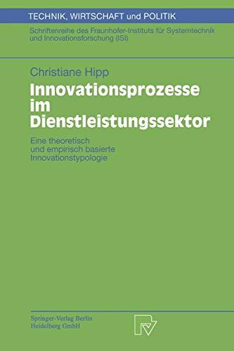 Innovationsprozesse im Dienstleistungssektor. Eine theoretisch und empirisch basierte Innovationstypologie (Technik, Wirtschaft und Politik. ... Wirtschaft und Politik, 40, Band 40)