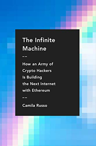 The Infinite Machine: How an Army of Crypto-hackers Is Building the Next Internet with Ethereum (English Edition)