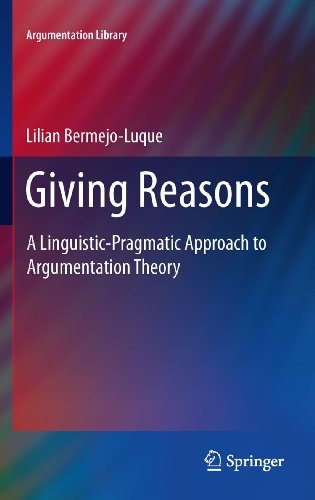 Giving Reasons: A Linguistic-Pragmatic Approach to Argumentation Theory (Argumentation Library Book 20)