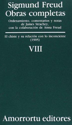 Obras Completas. Vol. VIII: El Chiste Y Su Relación Con Lo Inconciente (1905) (Obras Completas de Sigmund Freud)