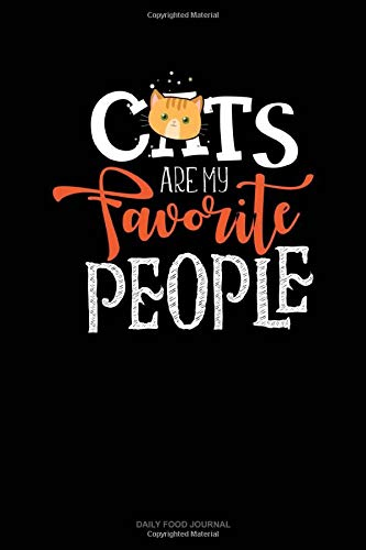 Cats Are My Favorite People: Daily Food Journal