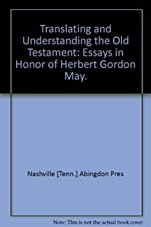 Translating and Understanding the Old Testament: Essays in Honor of Herbert Gordon May.