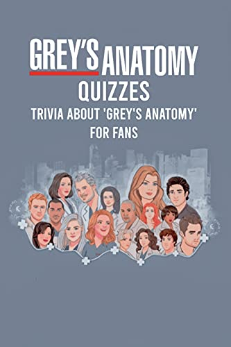 Grey's Anatomy Quizzes: Trivia about 'Grey's Anatomy' for Fans: Grey's Anatomy Awesome Trivia (English Edition)