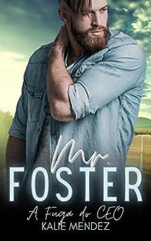 Mr. Foster - A Fuga do CEO: Livro único por [Kalie Mendez]