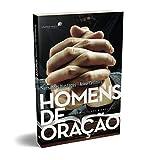 Homens de oração: Edição revisada e ampliada