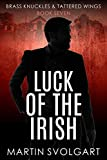 Luck of the Irish: He may be broken but his moral code isn't (Brass Knuckles & Tattered Wings Book...
