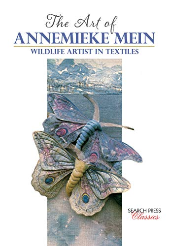 Book Cover of Annemieke Mein - Art of Annemieke Mein, The: Wildlife Artist in Textiles