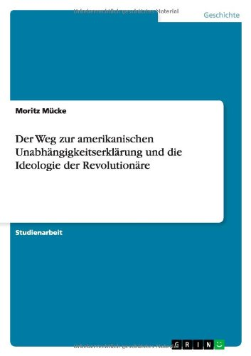 Der Weg zur amerikanischen Unabhängigkeitserklärung und die Ideologie der Revolutionäre