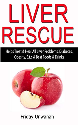 LIVER RESCUE: Helps Treat & Heal All Liver Problems, Diabetes, Obesity, E.t.c & Best Foods & Drinks