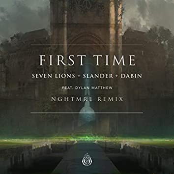 First Time (feat. Dylan Matthew) [NGHTMRE Remix]