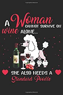 a woman cannot survive on wine alone? she also needs a standard poodle: Standard Poodle Woman cannot Survive on Wine Alone Journal/Notebook Blank Lined Ruled 6x9 100 Pages