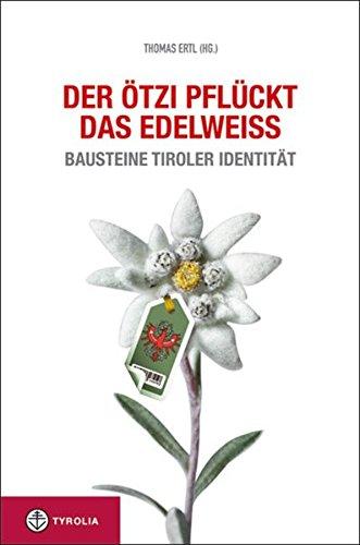 Der Ötzi pflückt das Edelweiß: Bausteine Tiroler Identität