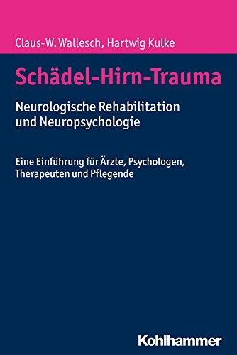 Schädel-Hirn-Trauma: Neurologische Rehabilitation und Neuropsychologie. Eine Einführung für Ärzte, Psychologen, Therapeuten und Pflegende