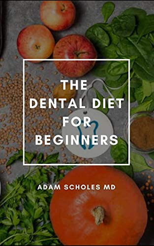 THE DENTAL DIET FOR BEGINNERS: All You Need To Know On Beginners Guide To Dental Diet (English Edition)