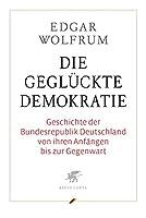Die geglueckte Demokratie: Geschichte der Bundesrepublik Deutschland von ihren Anfaengen bis zur Gegenwart