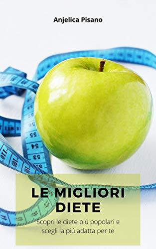 Le Migliori Diete: Guida pratica per conoscere le diete per dimagrire piú note
