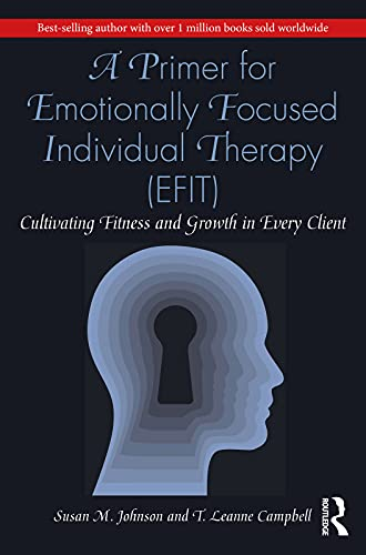 A Primer for Emotionally Focused Individual Therapy (EFIT): Cultivating Fitness and Growth in Every Client (English Edition)