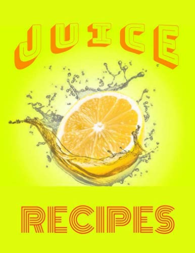 """Juice Recipes: Blank Recipe Journal to Write In Gift Book For Women Wife Mom Blank CookBook (126 pages - 8.5"""" x 11"""")"""