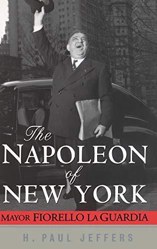 The Napoleon of New York: Mayor Fiorello La Guardia