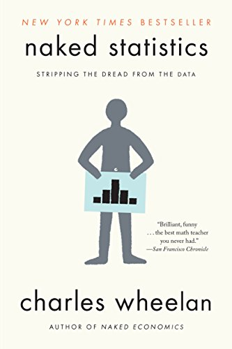 Naked Statistics: Stripping the Dread from the Data (English Edition)