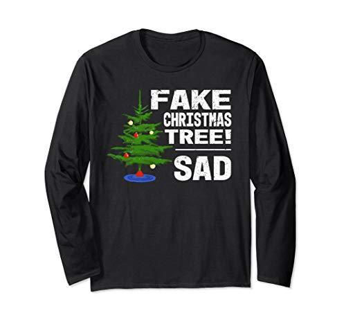 Fake Christmas Tree! Sad - Trump Meme Funny Holiday Long Sleeve T-Shirt